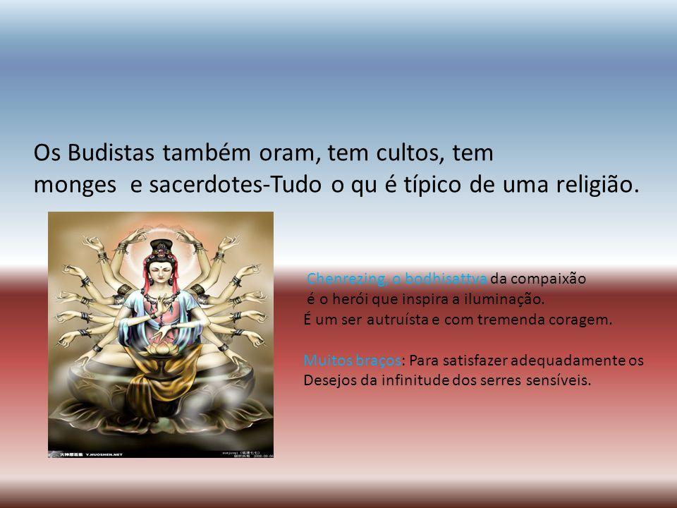 Os Budistas também oram, tem cultos, tem monges e sacerdotes-Tudo o qu é típico de uma religião. Chenrezing, o bodhisattva da compaixão é o herói que