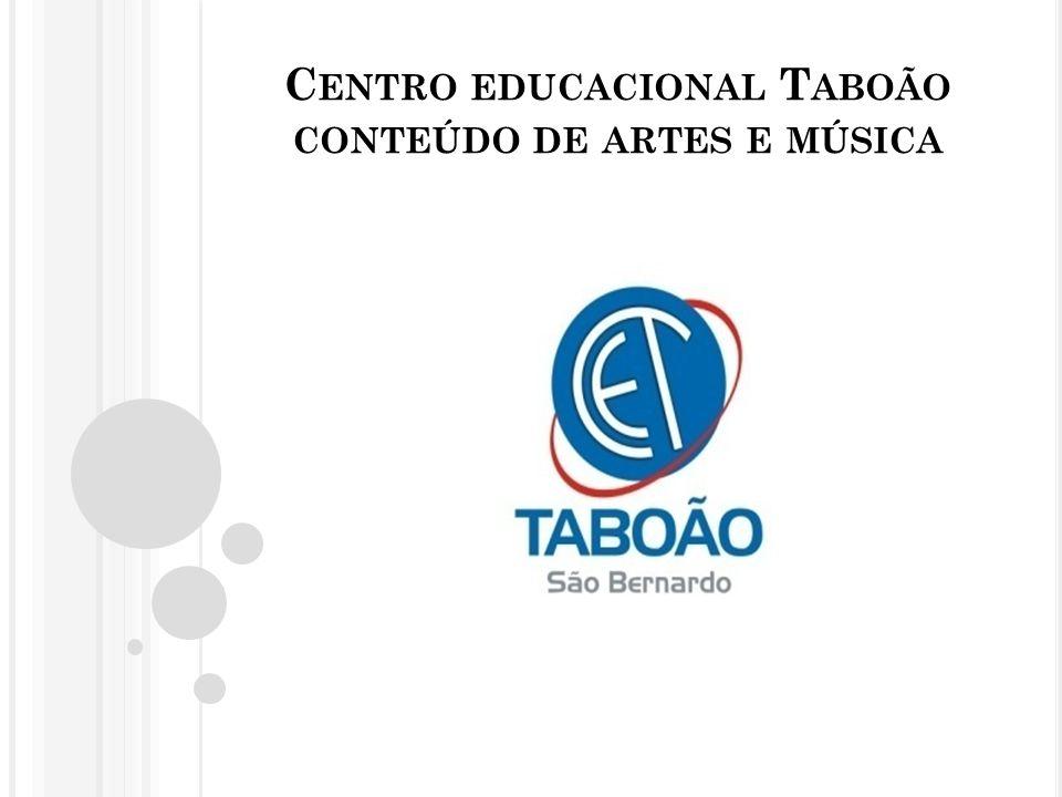 C ENTRO EDUCACIONAL T ABOÃO CONTEÚDO DE ARTES E MÚSICA