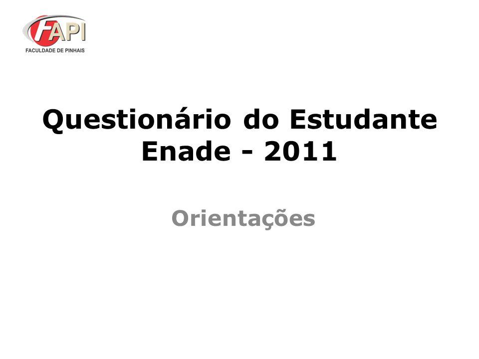 Questionário do Estudante – ENADE 2011  O questionário do estudante investiga o perfil dos estudantes, a percepção em relação à sua formação acadêmica e afere dados pedagógicos e estruturais dos cursos.