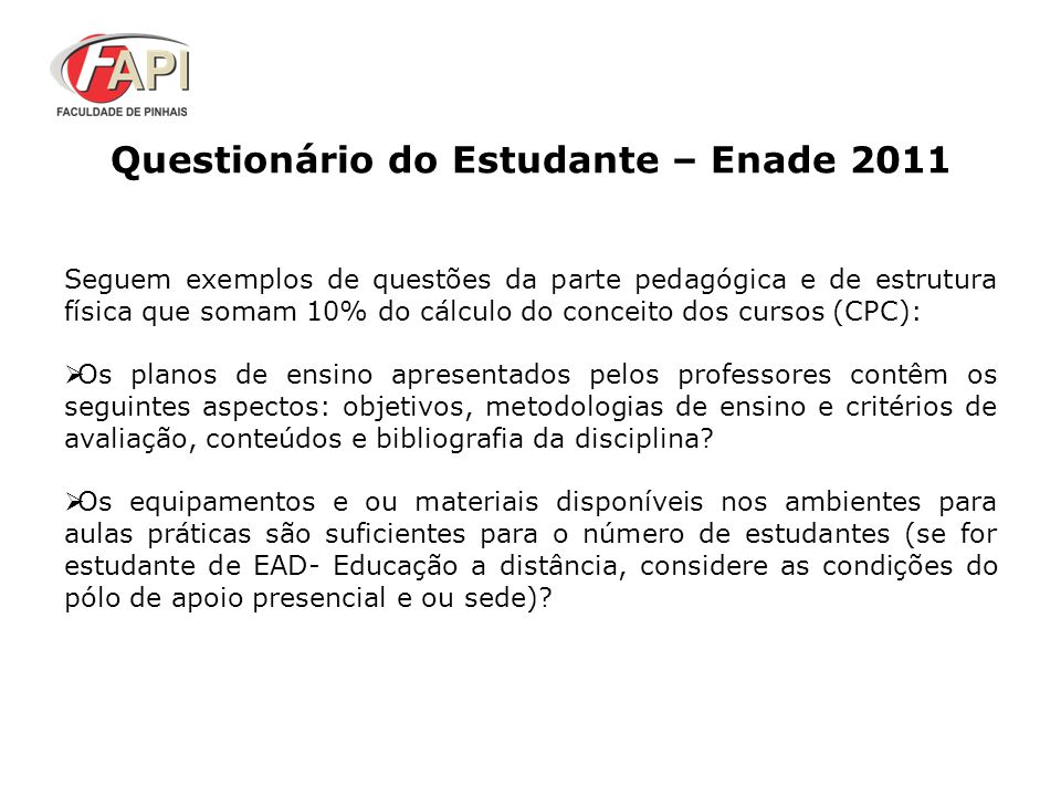 Questionário do Estudante – Enade 2011 Seguem exemplos de questões da parte pedagógica e de estrutura física que somam 10% do cálculo do conceito dos
