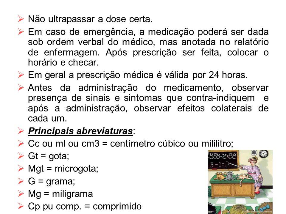  Não ultrapassar a dose certa.  Em caso de emergência, a medicação poderá ser dada sob ordem verbal do médico, mas anotada no relatório de enfermage