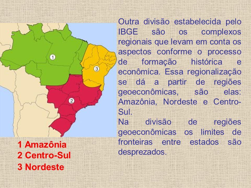 1 Amazônia 2 Centro-Sul 3 Nordeste Outra divisão estabelecida pelo IBGE são os complexos regionais que levam em conta os aspectos conforme o processo de formação histórica e econômica.