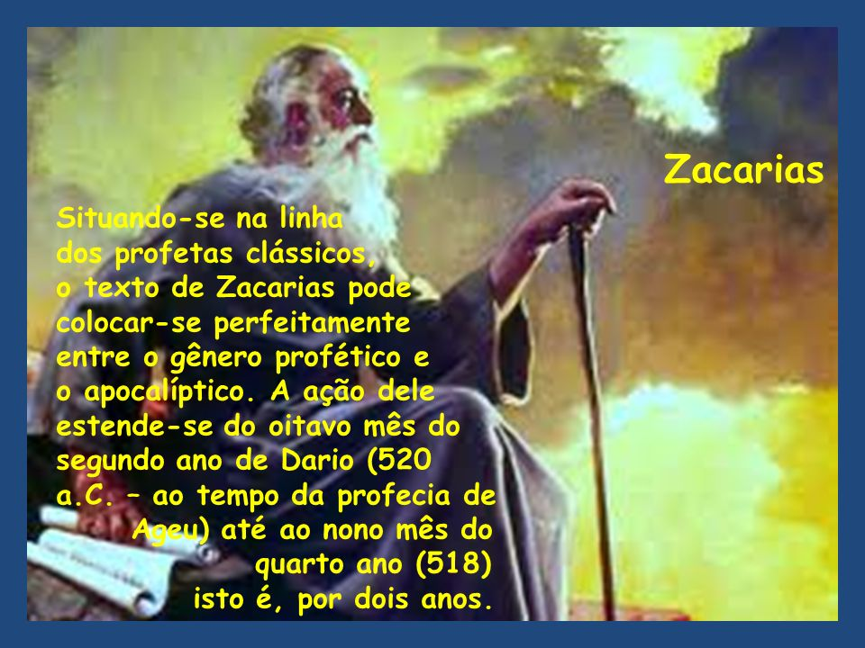 Situando-se na linha dos profetas clássicos, o texto de Zacarias pode colocar-se perfeitamente entre o gênero profético e o apocalíptico. A ação dele