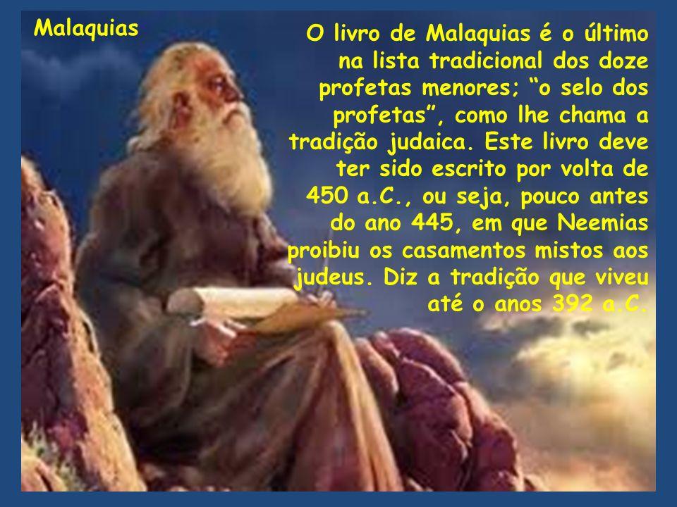 O livro de Malaquias é o último na lista tradicional dos doze profetas menores; o selo dos profetas , como lhe chama a tradição judaica.