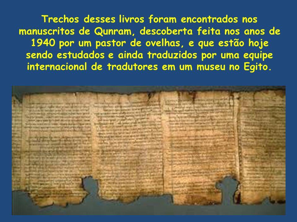 Trechos desses livros foram encontrados nos manuscritos de Qunram, descoberta feita nos anos de 1940 por um pastor de ovelhas, e que estão hoje sendo estudados e ainda traduzidos por uma equipe internacional de tradutores em um museu no Egito.