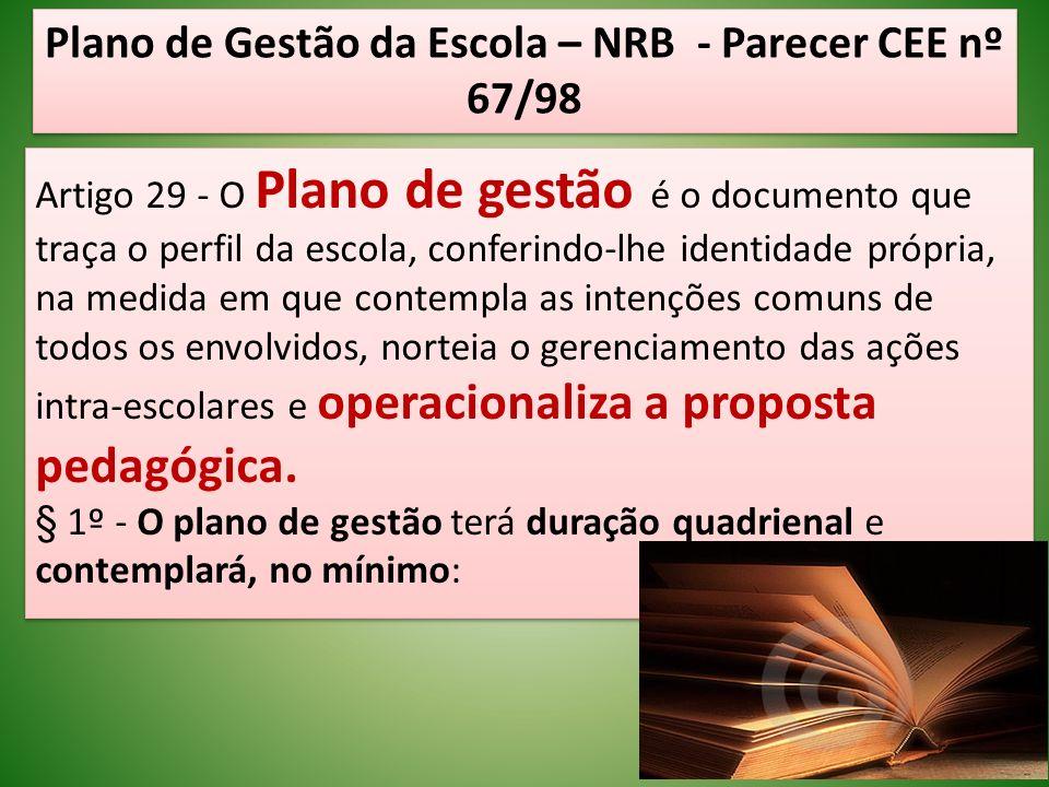 Plano de Gestão da Escola – NRB - Parecer CEE nº 67/98 Artigo 29 - O Plano de gestão é o documento que traça o perfil da escola, conferindo-lhe identi