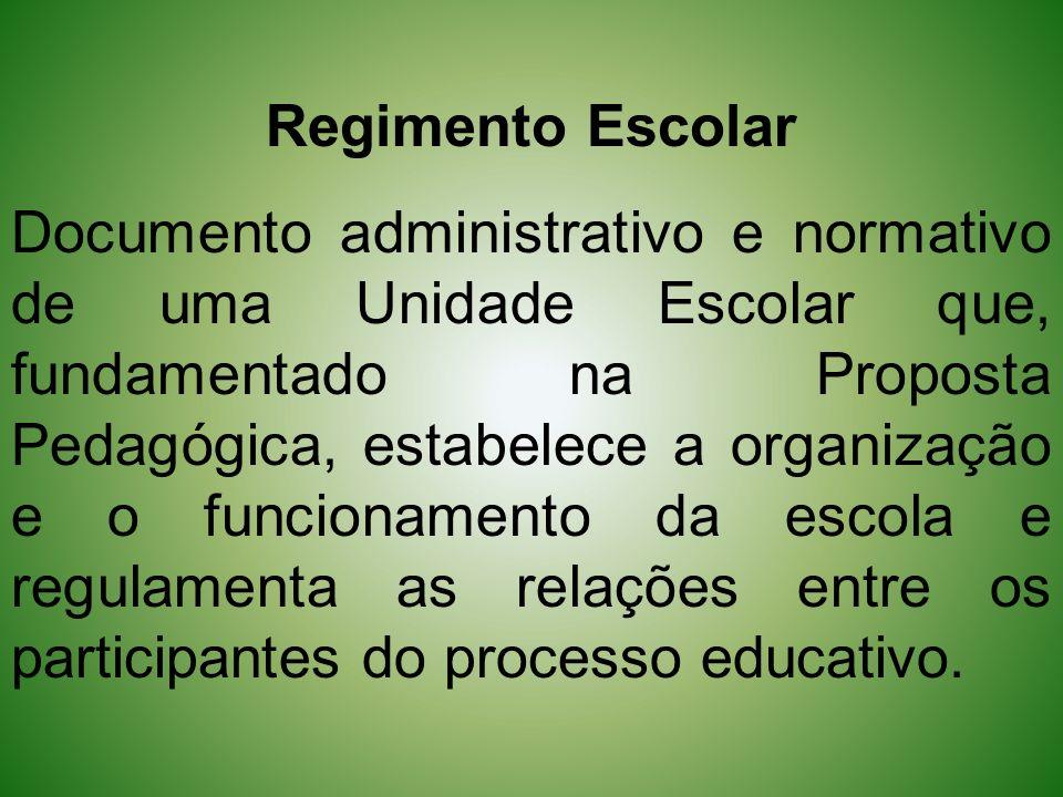 Regimento Escolar Documento administrativo e normativo de uma Unidade Escolar que, fundamentado na Proposta Pedagógica, estabelece a organização e o f