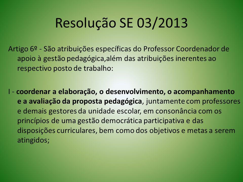 Resolução SE 03/2013 Artigo 6º - São atribuições específicas do Professor Coordenador de apoio à gestão pedagógica,além das atribuições inerentes ao r