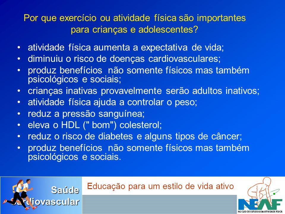 SaúdeCardiovascular Educação para um estilo de vida ativo atividade física aumenta a expectativa de vida; diminuiu o risco de doenças cardiovasculares