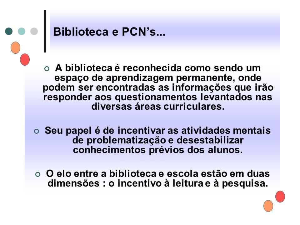 Biblioteca e PCN's... A biblioteca é reconhecida como sendo um espaço de aprendizagem permanente, onde podem ser encontradas as informações que irão r