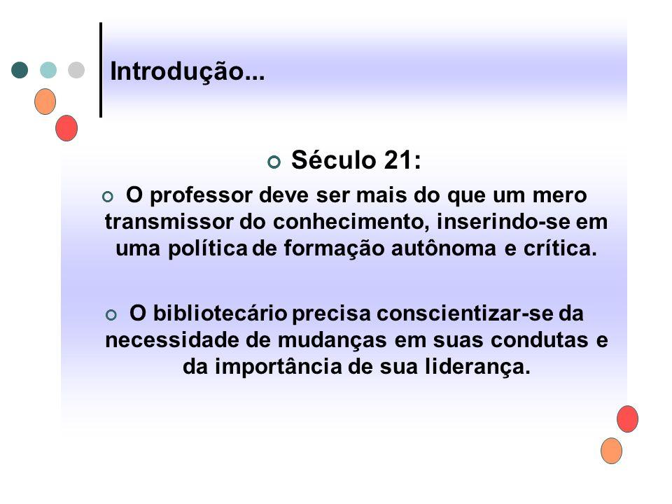Introdução... Século 21: O professor deve ser mais do que um mero transmissor do conhecimento, inserindo-se em uma política de formação autônoma e crí