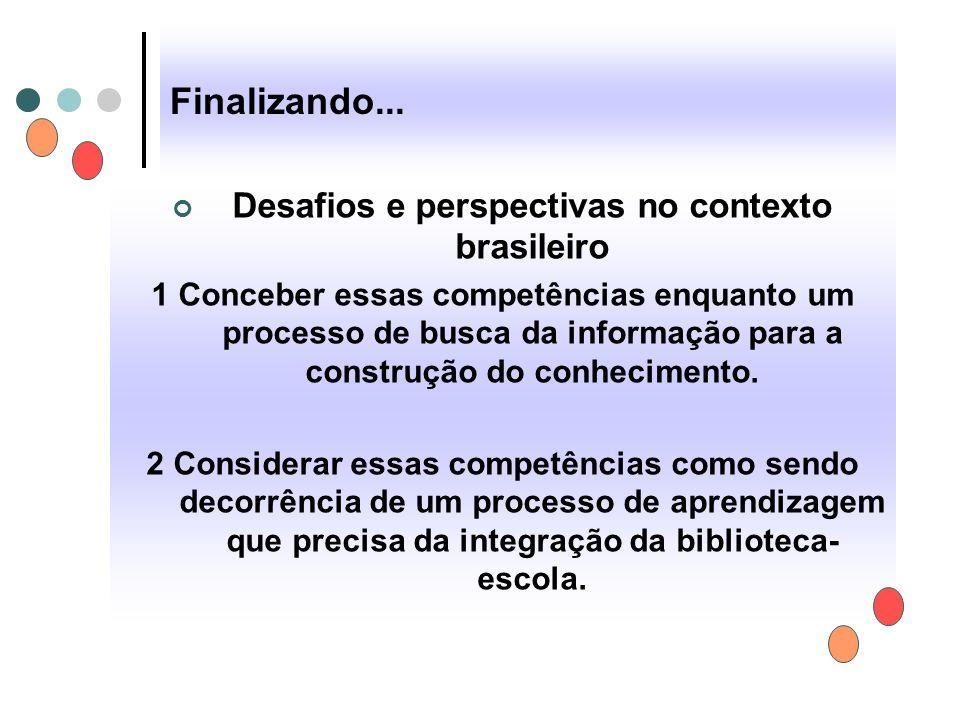 Finalizando... Desafios e perspectivas no contexto brasileiro 1 Conceber essas competências enquanto um processo de busca da informação para a constru