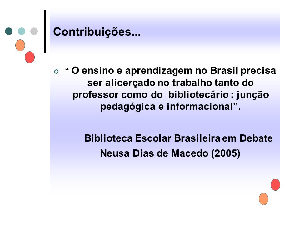"""Contribuições... """" O ensino e aprendizagem no Brasil precisa ser alicerçado no trabalho tanto do professor como do bibliotecário : junção pedagógica e"""
