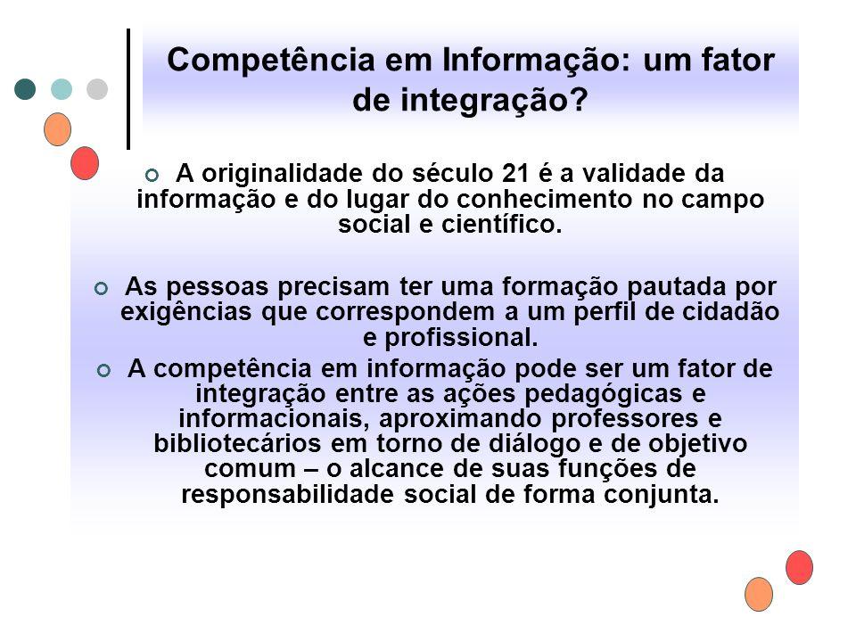 Competência em Informação: um fator de integração? A originalidade do século 21 é a validade da informação e do lugar do conhecimento no campo social