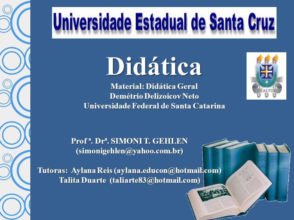 Didática Material: Didática Geral Demétrio Delizoicov Neto Universidade Federal de Santa Catarina Prof ª. Drª. SIMONI T. GEHLEN (simonigehlen@yahoo.co