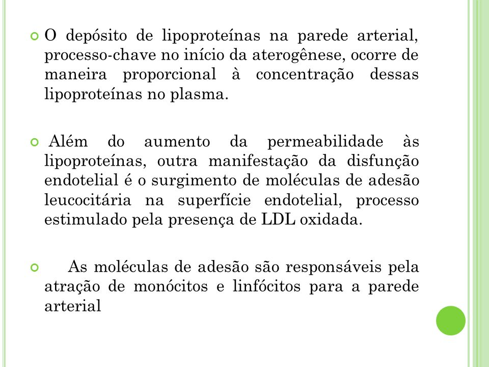 O depósito de lipoproteínas na parede arterial, processo-chave no início da aterogênese, ocorre de maneira proporcional à concentração dessas lipoprot