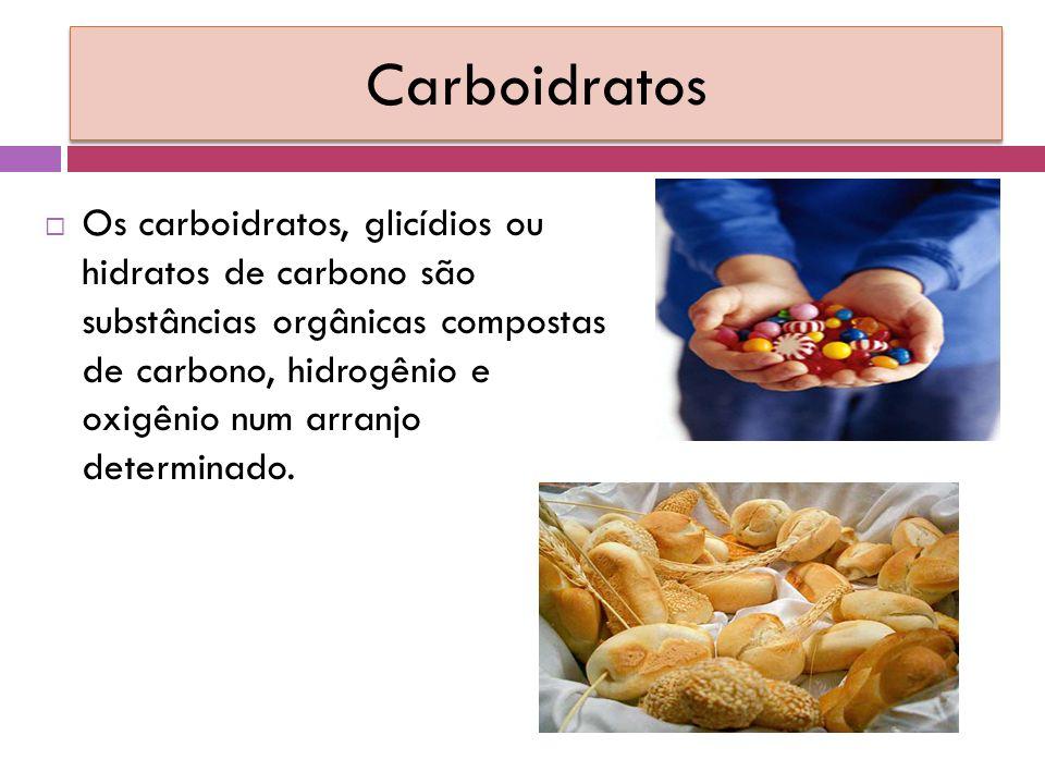 Carboidratos  Os carboidratos, glicídios ou hidratos de carbono são substâncias orgânicas compostas de carbono, hidrogênio e oxigênio num arranjo determinado.