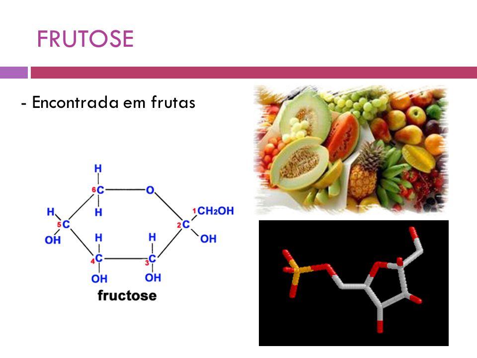 FRUTOSE - Encontrada em frutas