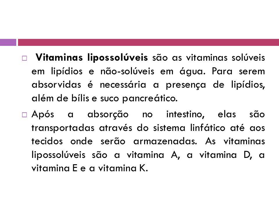  Vitaminas lipossolúveis são as vitaminas solúveis em lipídios e não-solúveis em água.