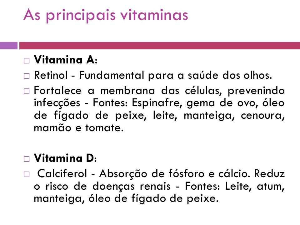 As principais vitaminas  Vitamina A:  Retinol - Fundamental para a saúde dos olhos.
