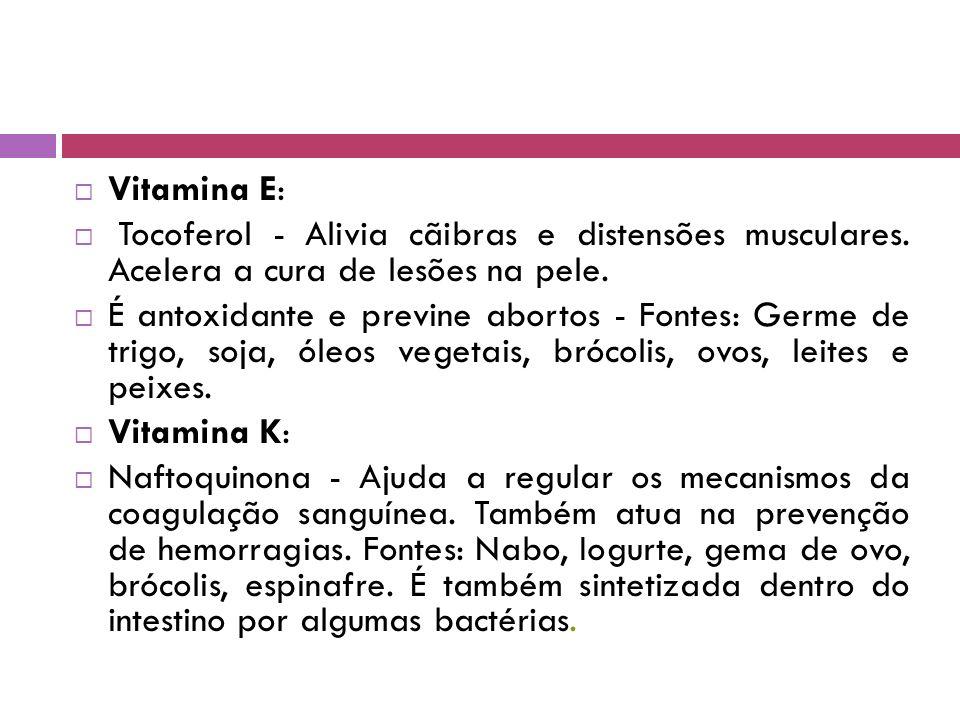  Vitamina E:  Tocoferol - Alivia cãibras e distensões musculares.
