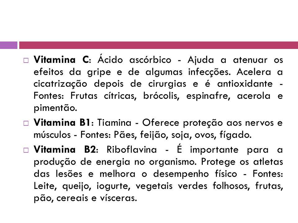  Vitamina C: Ácido ascórbico - Ajuda a atenuar os efeitos da gripe e de algumas infecções.