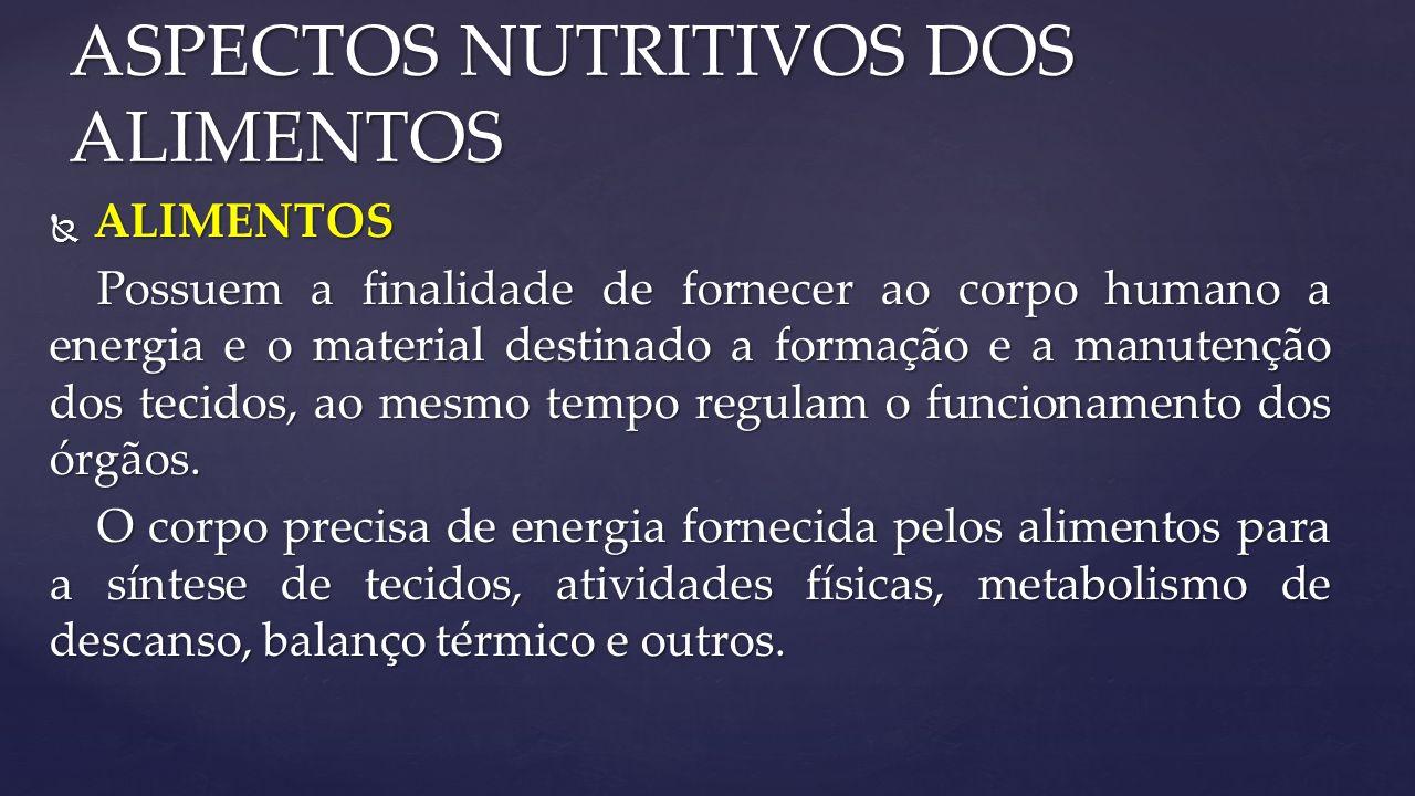  ALIMENTOS Possuem a finalidade de fornecer ao corpo humano a energia e o material destinado a formação e a manutenção dos tecidos, ao mesmo tempo regulam o funcionamento dos órgãos.