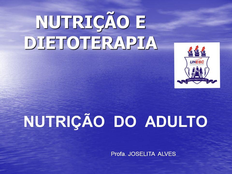 NUTRIÇÃO E DIETOTERAPIA NUTRIÇÃO DO ADULTO Profa. JOSELITA ALVES