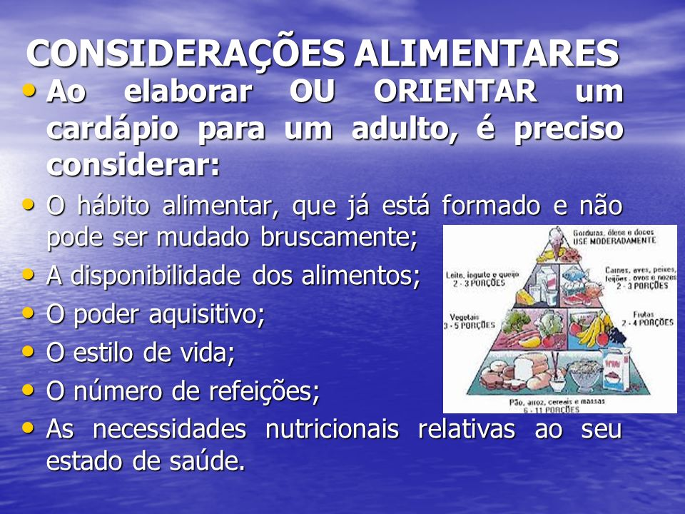 CONSIDERAÇÕES ALIMENTARES Ao elaborar OU ORIENTAR um cardápio para um adulto, é preciso considerar: Ao elaborar OU ORIENTAR um cardápio para um adulto
