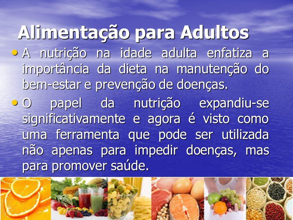 Alimentação para Adultos A nutrição na idade adulta enfatiza a importância da dieta na manutenção do bem-estar e prevenção de doenças. A nutrição na i