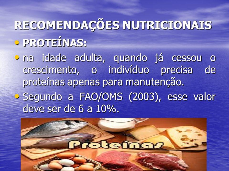 RECOMENDAÇÕES NUTRICIONAIS PROTEÍNAS: PROTEÍNAS: na idade adulta, quando já cessou o crescimento, o indivíduo precisa de proteínas apenas para manuten