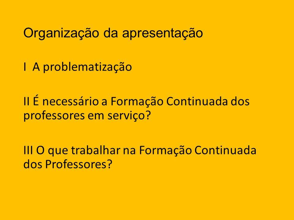 Organização da apresentação I A problematização II É necessário a Formação Continuada dos professores em serviço.