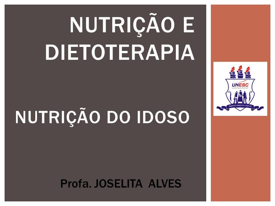 NUTRIÇÃO DO IDOSO NUTRIÇÃO E DIETOTERAPIA Profa. JOSELITA ALVES
