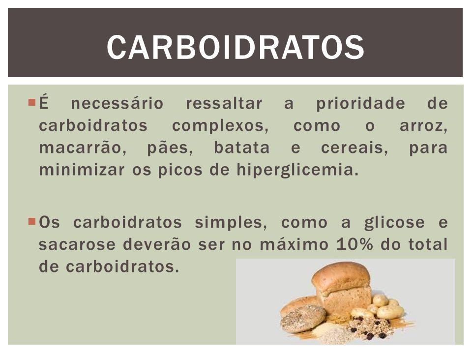  É necessário ressaltar a prioridade de carboidratos complexos, como o arroz, macarrão, pães, batata e cereais, para minimizar os picos de hiperglicemia.
