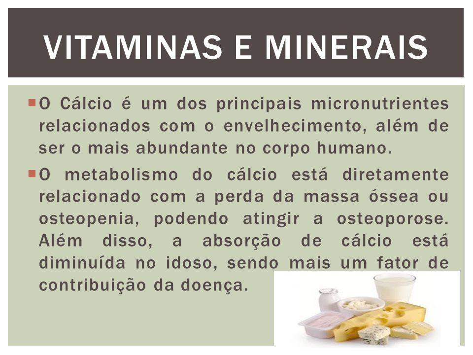  O Cálcio é um dos principais micronutrientes relacionados com o envelhecimento, além de ser o mais abundante no corpo humano.
