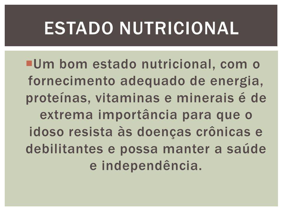  Um bom estado nutricional, com o fornecimento adequado de energia, proteínas, vitaminas e minerais é de extrema importância para que o idoso resista às doenças crônicas e debilitantes e possa manter a saúde e independência.