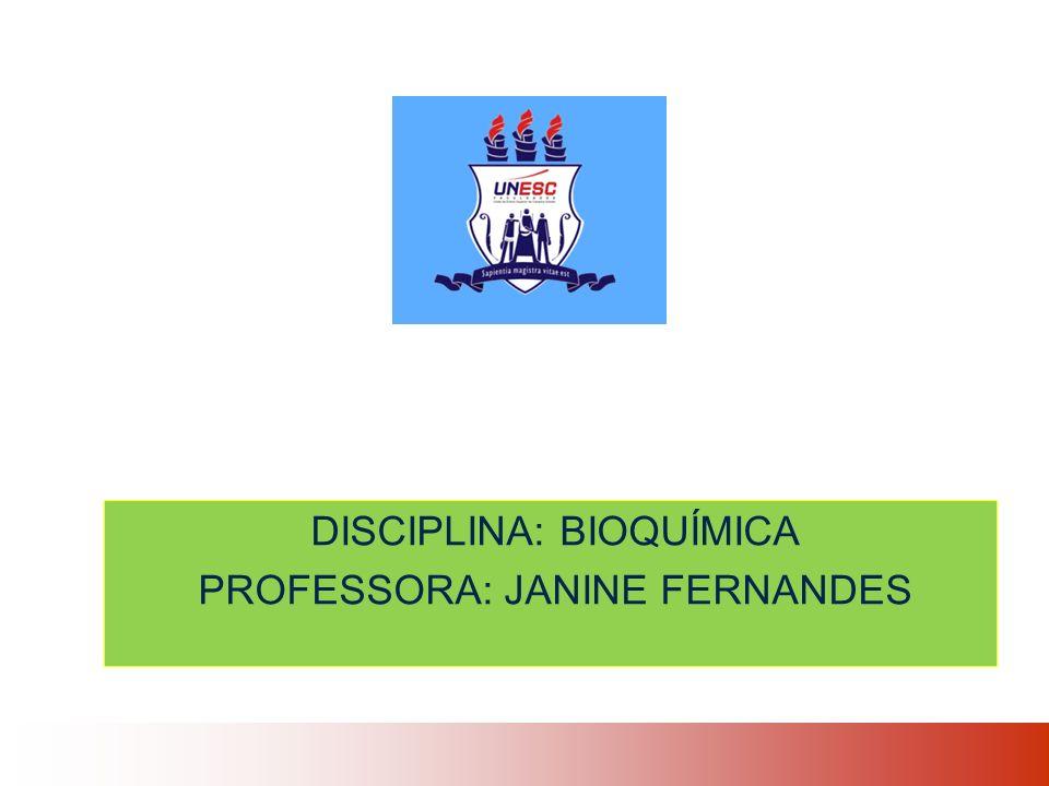 DISCIPLINA: BIOQUÍMICA PROFESSORA: JANINE FERNANDES