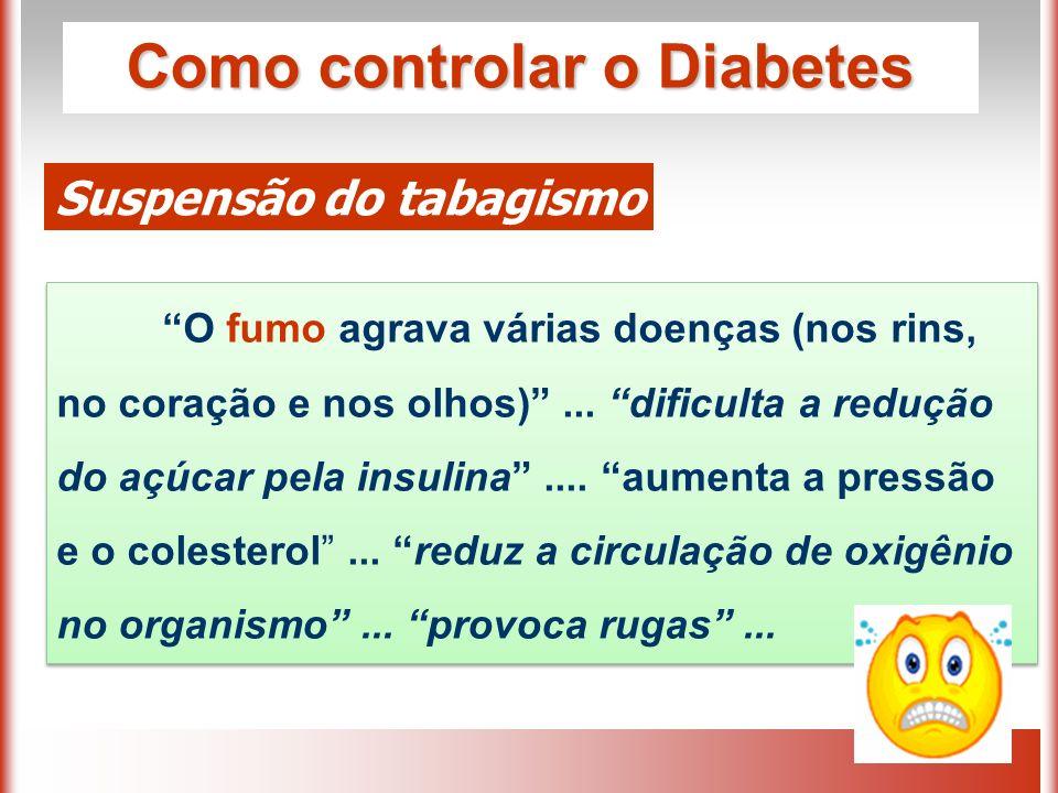 Como controlar o Diabetes Suspensão do tabagismo O fumo agrava várias doenças (nos rins, no coração e nos olhos) ...