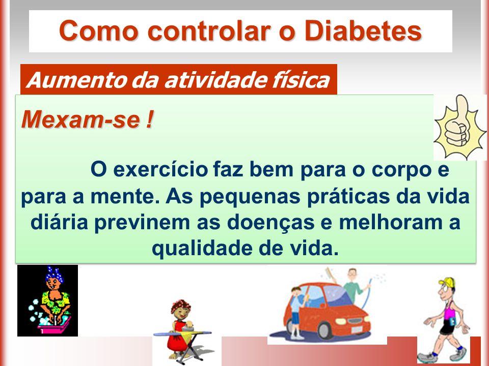 Como controlar o Diabetes Aumento da atividade física Mexam-se .