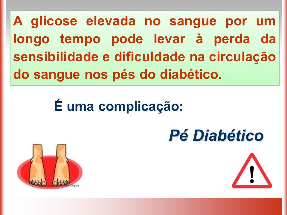 A glicose elevada no sangue por um longo tempo pode levar à perda da sensibilidade e dificuldade na circulação do sangue nos pés do diabético.