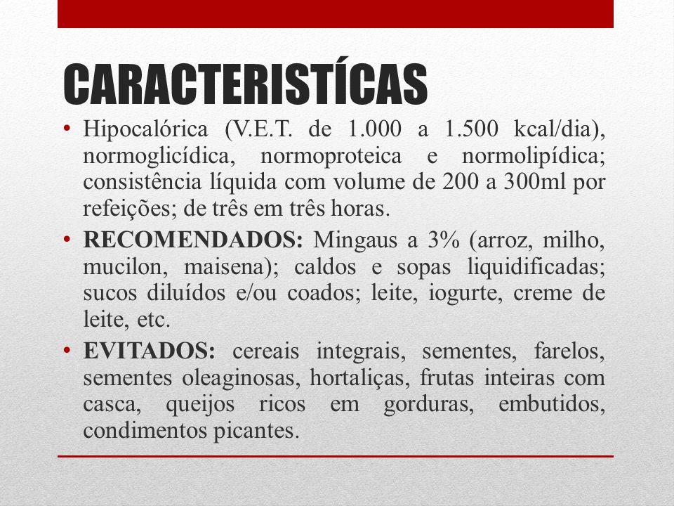 CARACTERISTÍCAS Hipocalórica (V.E.T. de 1.000 a 1.500 kcal/dia), normoglicídica, normoproteica e normolipídica; consistência líquida com volume de 200