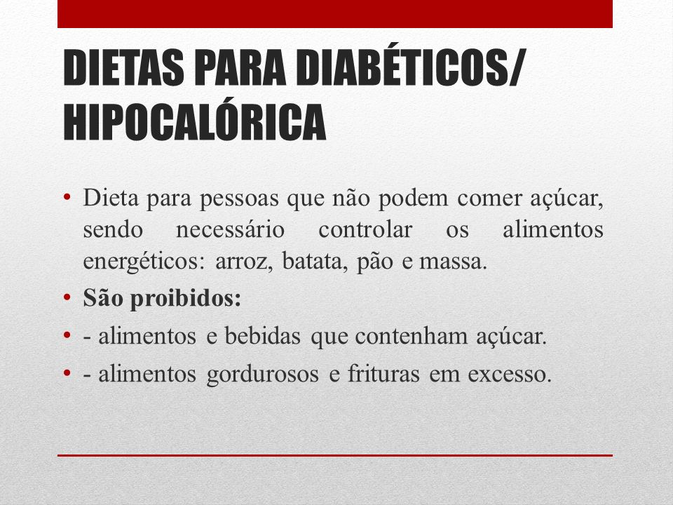DIETAS PARA DIABÉTICOS/ HIPOCALÓRICA Dieta para pessoas que não podem comer açúcar, sendo necessário controlar os alimentos energéticos: arroz, batata