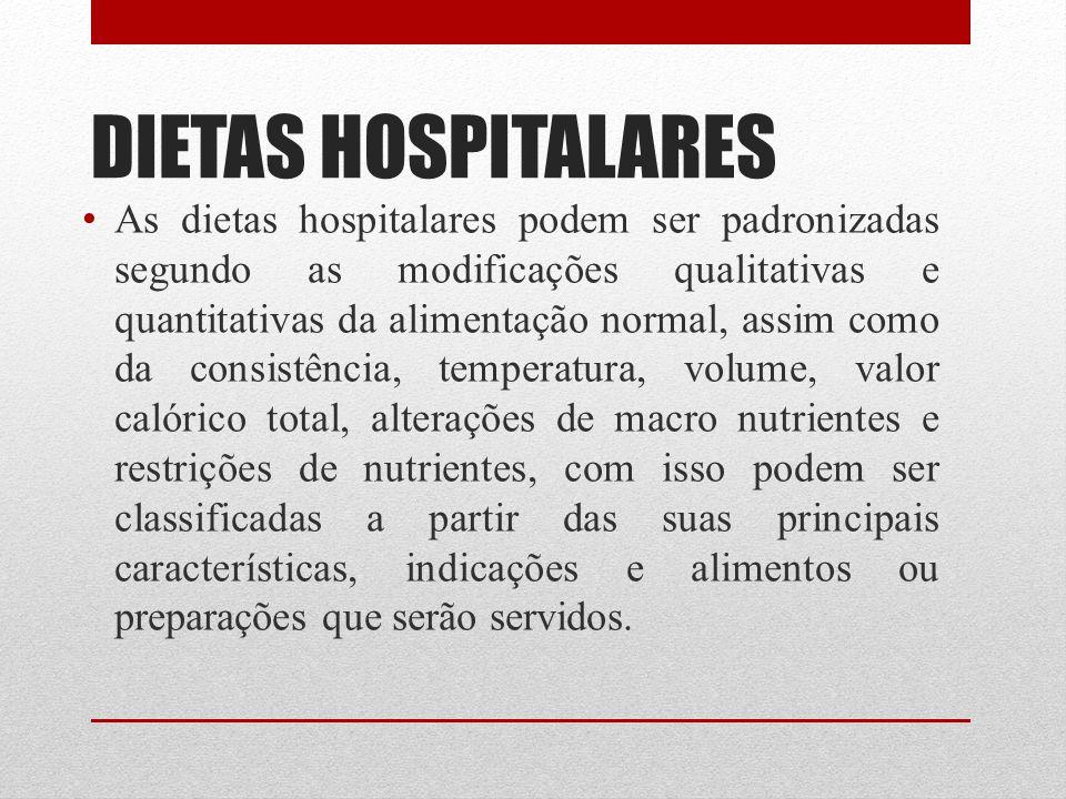 DIETAS HOSPITALARES As dietas hospitalares podem ser padronizadas segundo as modificações qualitativas e quantitativas da alimentação normal, assim co