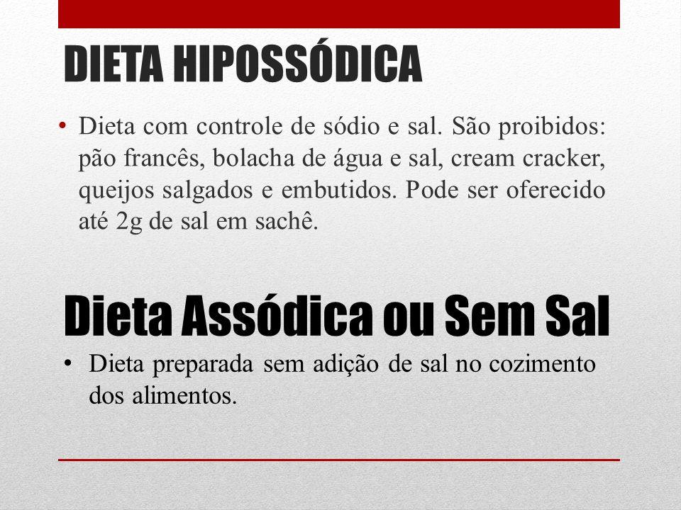 DIETA HIPOSSÓDICA Dieta com controle de sódio e sal. São proibidos: pão francês, bolacha de água e sal, cream cracker, queijos salgados e embutidos. P