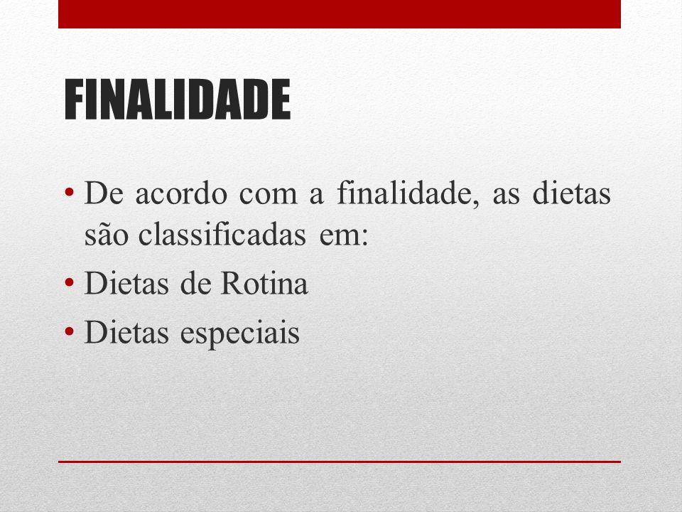 FINALIDADE De acordo com a finalidade, as dietas são classificadas em: Dietas de Rotina Dietas especiais