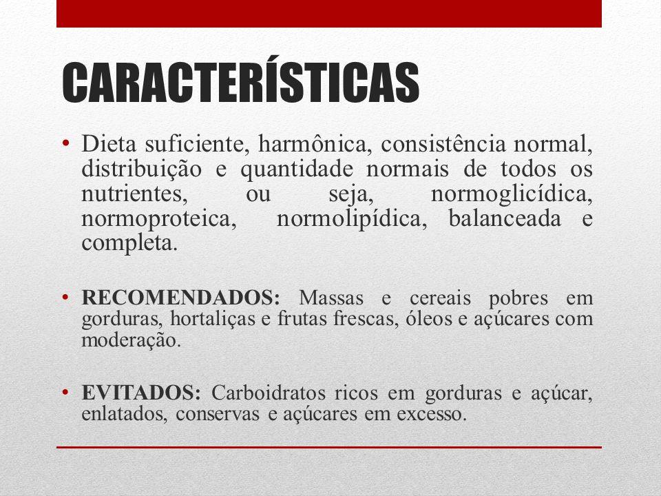 CARACTERÍSTICAS Dieta suficiente, harmônica, consistência normal, distribuição e quantidade normais de todos os nutrientes, ou seja, normoglicídica, n
