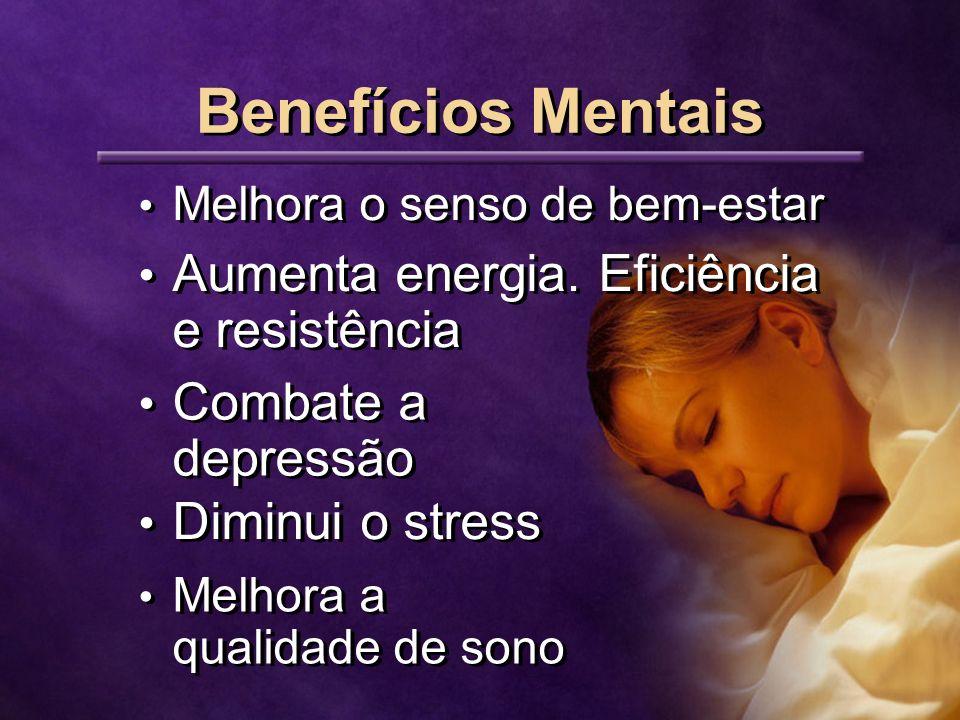 Benefícios Mentais Melhora o senso de bem-estar Aumenta energia.