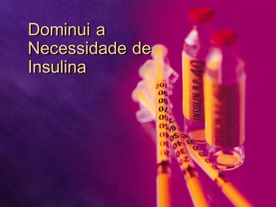 Dominui a Necessidade de Insulina