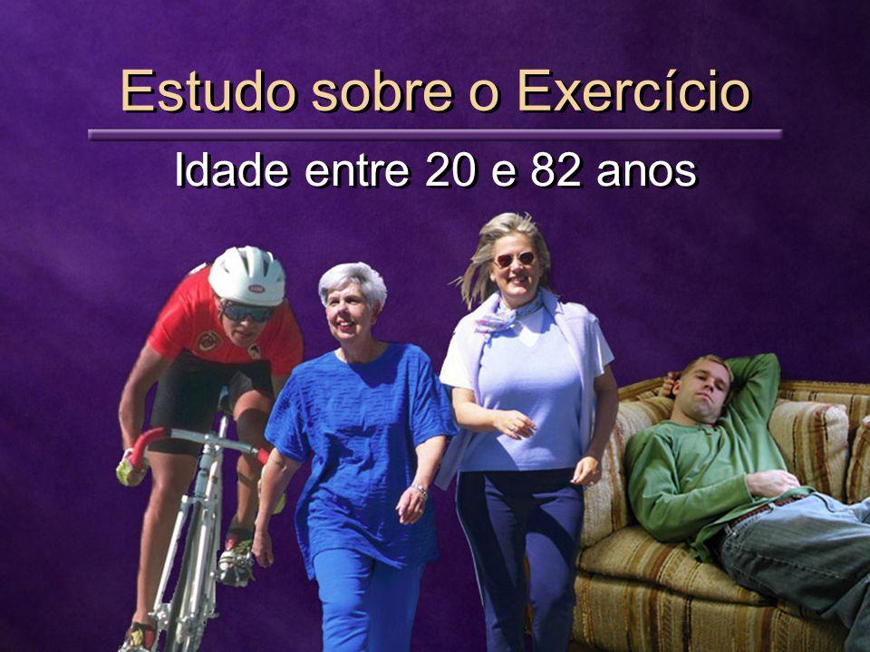 Idade entre 20 e 82 anos Estudo sobre o Exercício