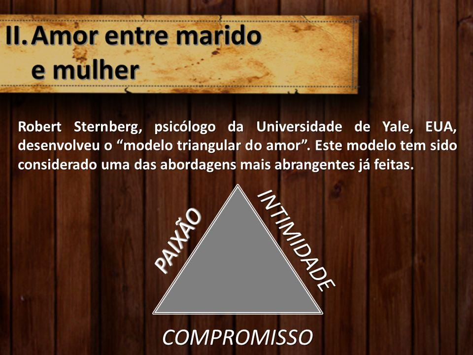 """Robert Sternberg, psicólogo da Universidade de Yale, EUA, desenvolveu o """"modelo triangular do amor"""". Este modelo tem sido considerado uma das abordage"""